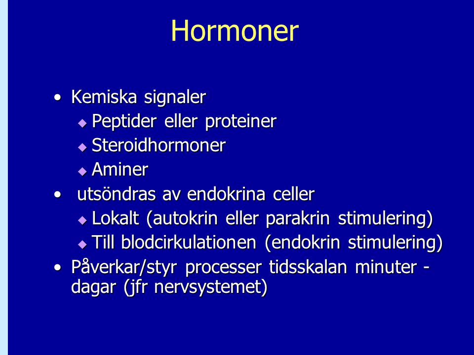 Hormoner •Kemiska signaler  Peptider eller proteiner  Steroidhormoner  Aminer • utsöndras av endokrina celler  Lokalt (autokrin eller parakrin sti