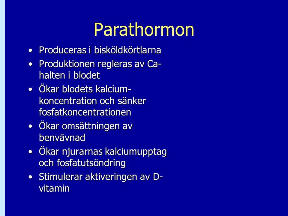 Parathormon •Produceras i bisköldkörtlarna •Produktionen regleras av Ca- halten i blodet •Ökar blodets kalcium- koncentration och sänker fosfatkoncent