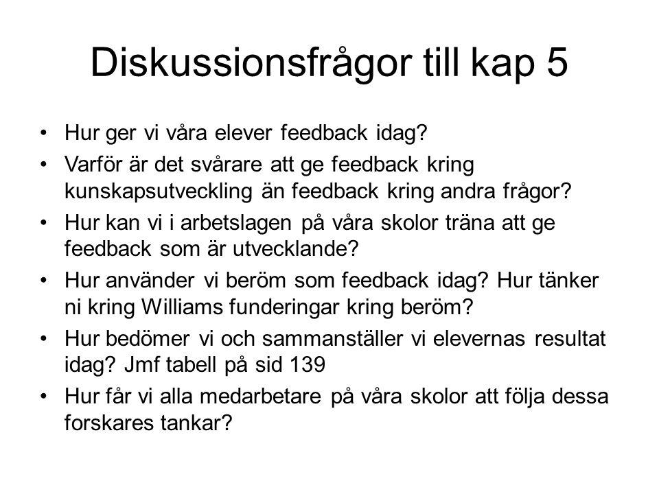 Diskussionsfrågor till kap 5 •Hur ger vi våra elever feedback idag? •Varför är det svårare att ge feedback kring kunskapsutveckling än feedback kring