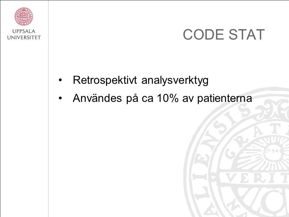 CODE STAT •Retrospektivt analysverktyg •Användes på ca 10% av patienterna