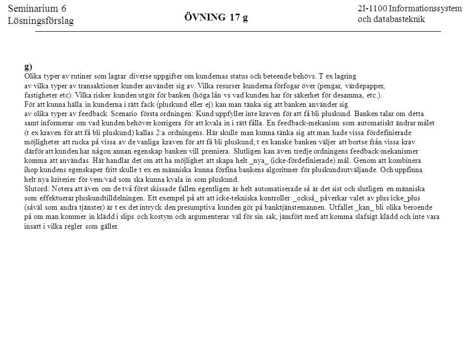 Seminarium 6 Lösningsförslag 2I-1100 Informationssystem och databasteknik g) Olika typer av rutiner som lagrar diverse uppgifter om kundernas status o