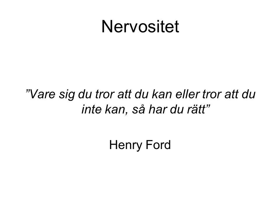 """Nervositet """"Vare sig du tror att du kan eller tror att du inte kan, så har du rätt"""" Henry Ford"""