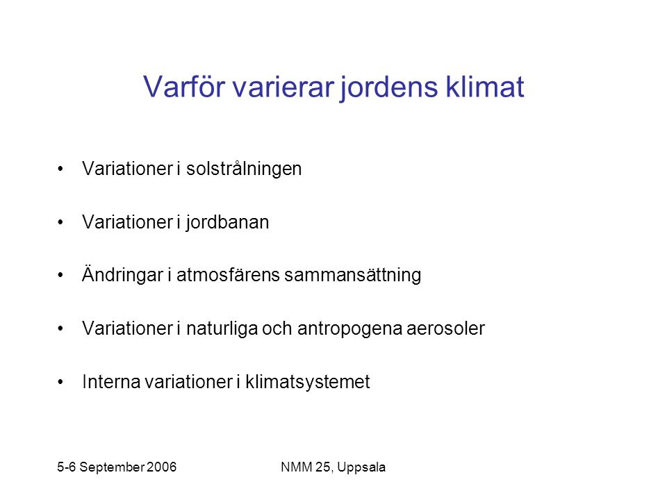 5-6 September 2006NMM 25, Uppsala Climate+Carbon Cycle Feedback Analysis.