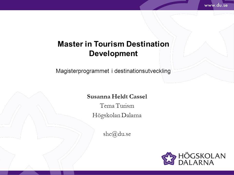 Magisterprogram i destinationsutveckling – •Ett ettårigt påbyggnadsprogram efter kandidatexamen •Programmet ges på engelska och studenterna kommer från många olika länder, sedan 2009 •Teoretisk kunskap och praktiska inslag såsom studiebesök, gästföreläsningar samt projektarbeten •Internationella och svenska exempel i undervisningen, där huvudfokus ligger på turismen i Dalarna •Dalarna är en möjlig framtida arbetsmarknad