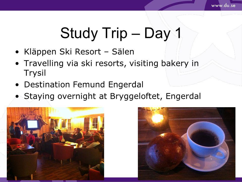 Study Trip – Day 1 •Kläppen Ski Resort – Sälen •Travelling via ski resorts, visiting bakery in Trysil •Destination Femund Engerdal •Staying overnight at Bryggeloftet, Engerdal