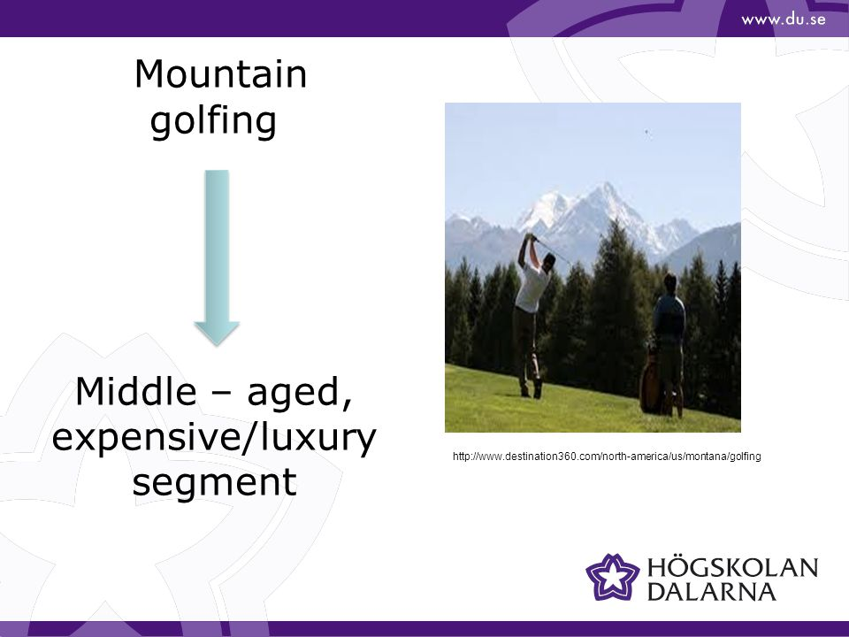 Mountain golfing Middle – aged, expensive/luxury segment http://www.destination360.com/north-america/us/montana/golfing