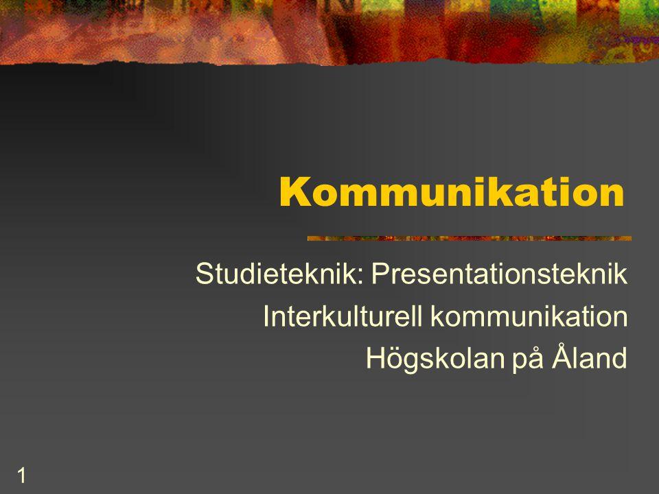 1 Kommunikation Studieteknik: Presentationsteknik Interkulturell kommunikation Högskolan på Åland