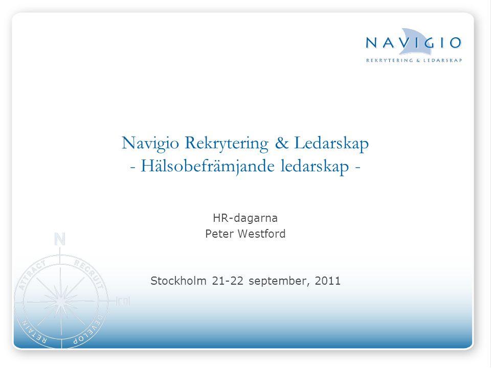 Navigio Rekrytering & Ledarskap - Hälsobefrämjande ledarskap - HR-dagarna Peter Westford Stockholm 21-22 september, 2011