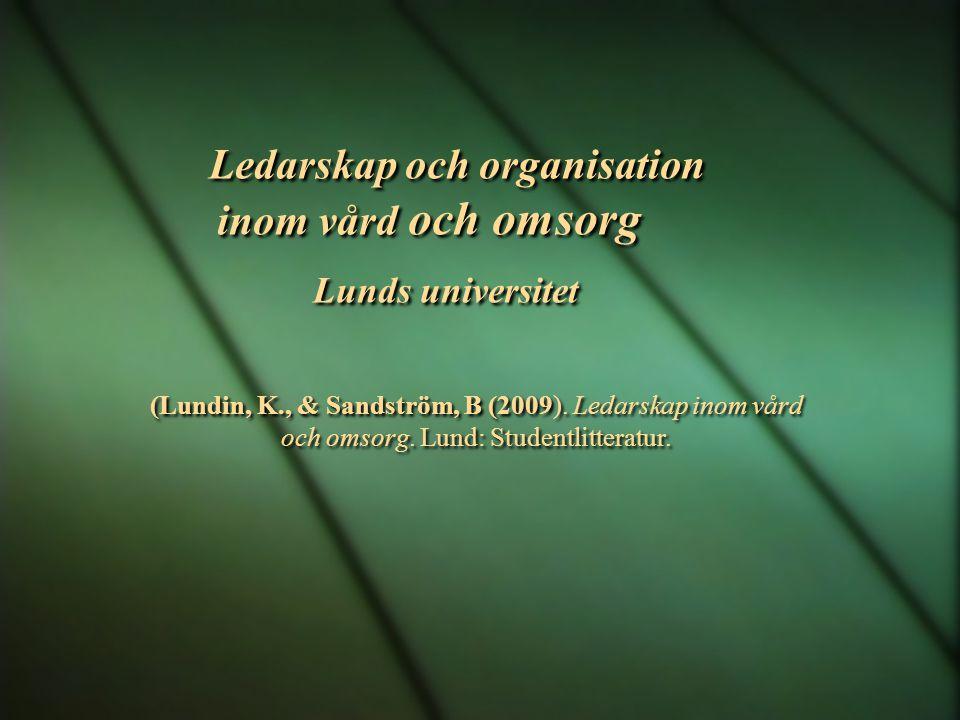 Ledarskap och organisation inom vård och omsorg Lunds universitet (Lundin, K., & Sandström, B (2009).