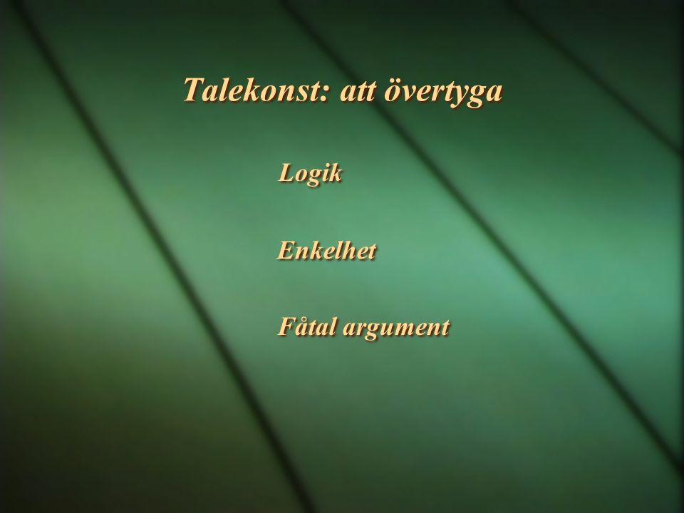 Talekonst: att övertyga Logik Enkelhet Fåtal argument Logik Enkelhet Fåtal argument