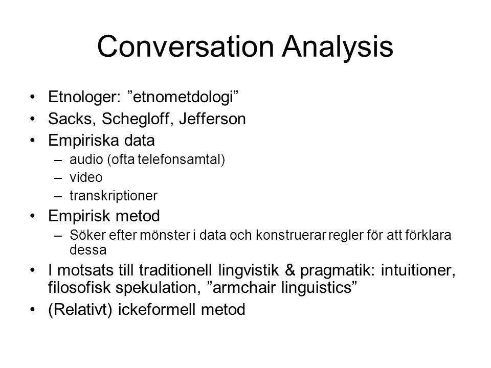 "Conversation Analysis •Etnologer: ""etnometdologi"" •Sacks, Schegloff, Jefferson •Empiriska data –audio (ofta telefonsamtal) –video –transkriptioner •Em"