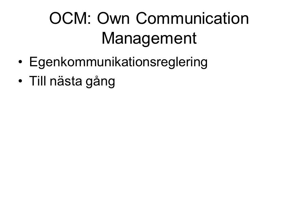 OCM: Own Communication Management •Egenkommunikationsreglering •Till nästa gång