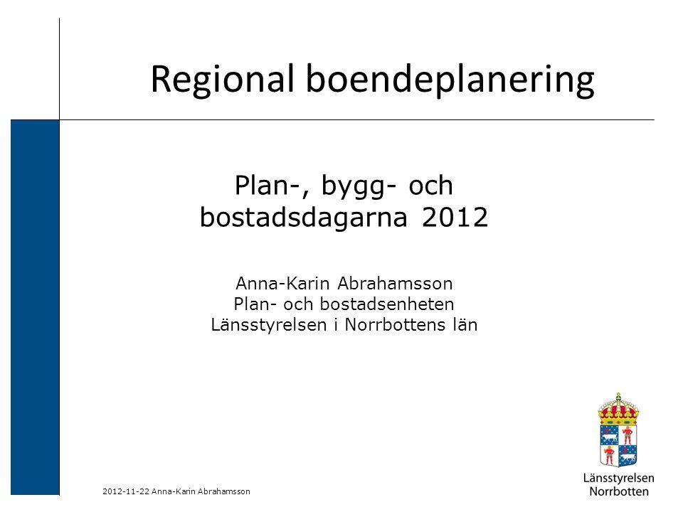 2012-11-22 Anna-Karin Abrahamsson Regional boendeplanering Plan-, bygg- och bostadsdagarna 2012 Anna-Karin Abrahamsson Plan- och bostadsenheten Länsst