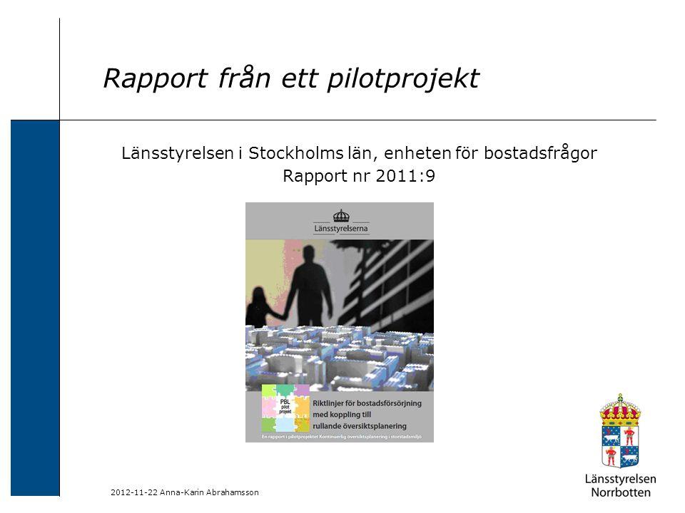 2012-11-22 Anna-Karin Abrahamsson Rapport från ett pilotprojekt Länsstyrelsen i Stockholms län, enheten för bostadsfrågor Rapport nr 2011:9