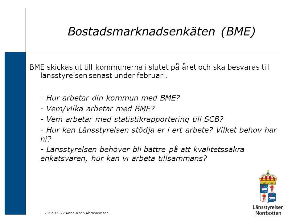 2012-11-22 Anna-Karin Abrahamsson Bostadsmarknadsenkäten (BME) BME skickas ut till kommunerna i slutet på året och ska besvaras till länsstyrelsen sen