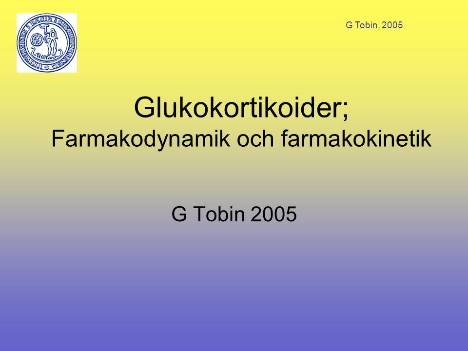 G Tobin, 2005 Glukokortikoider; Farmakodynamik och farmakokinetik G Tobin 2005