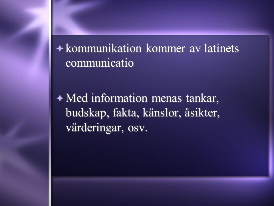  kommunikation kommer av latinets communicatio  Med information menas tankar, budskap, fakta, känslor, åsikter, värderingar, osv.  kommunikation ko