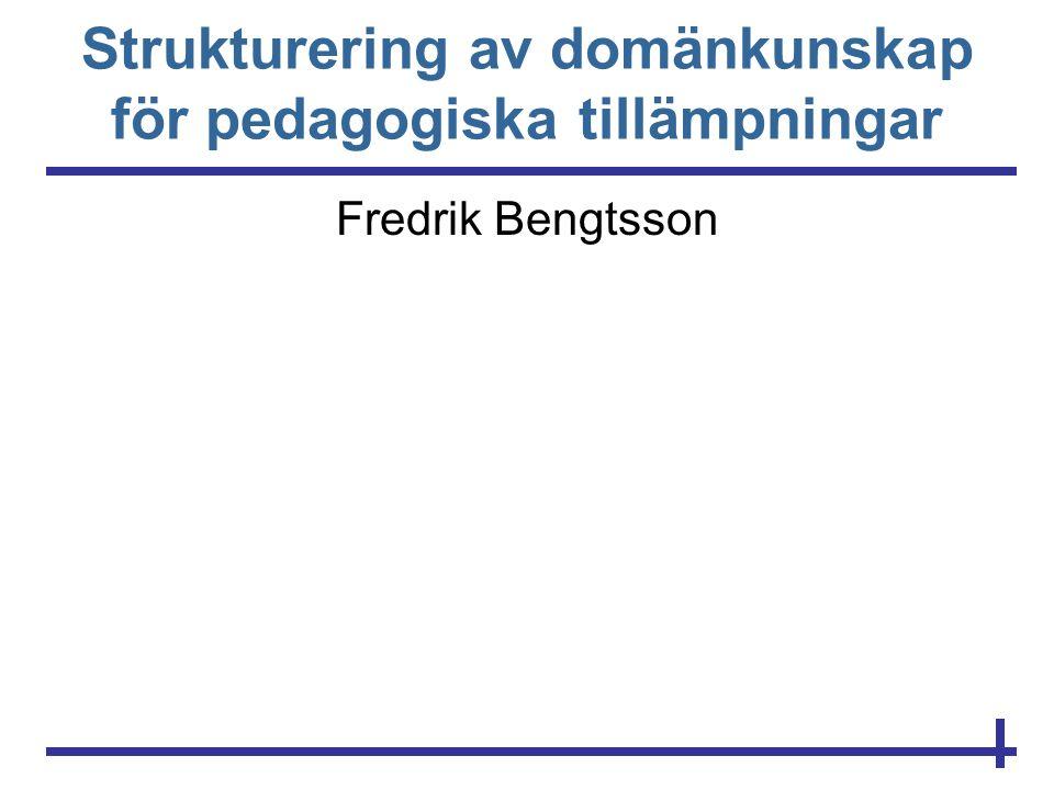 Strukturering av domänkunskap för pedagogiska tillämpningar Fredrik Bengtsson