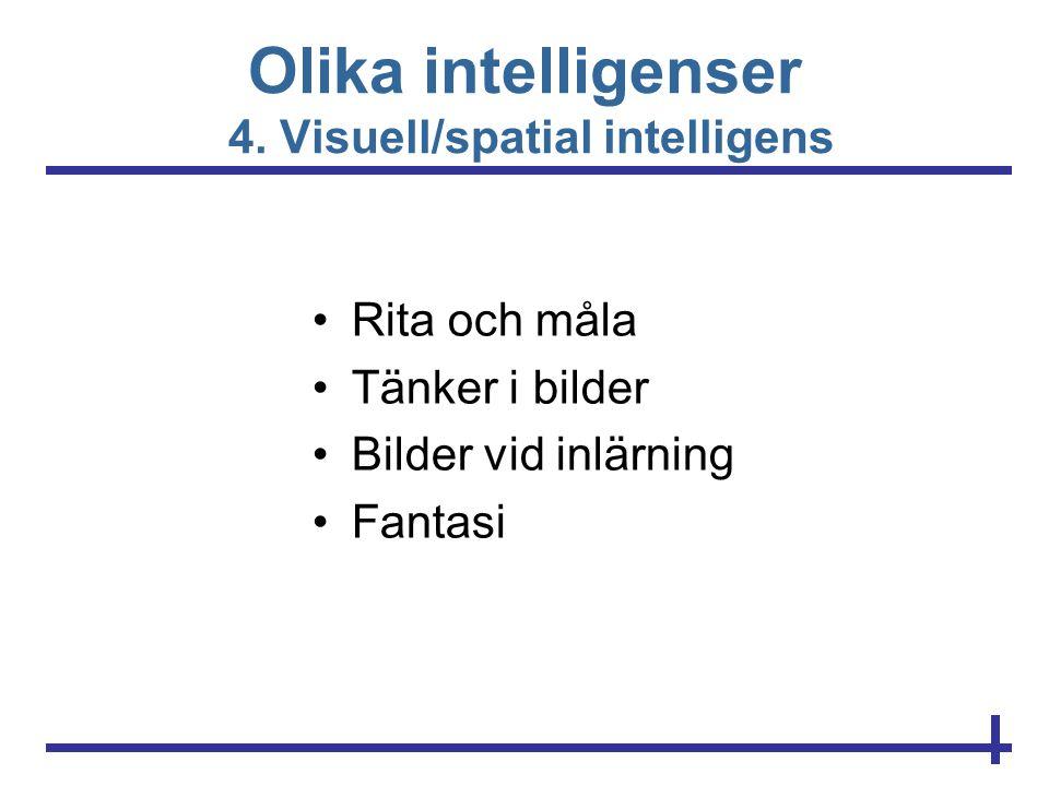 Olika intelligenser 4. Visuell/spatial intelligens •Rita och måla •Tänker i bilder •Bilder vid inlärning •Fantasi