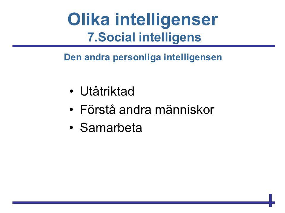 Olika intelligenser 7.Social intelligens •Utåtriktad •Förstå andra människor •Samarbeta Den andra personliga intelligensen