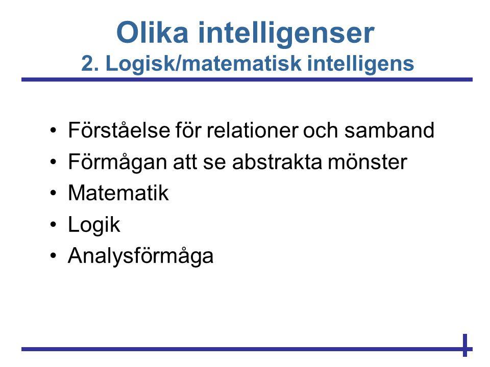 Olika intelligenser 2. Logisk/matematisk intelligens •Förståelse för relationer och samband •Förmågan att se abstrakta mönster •Matematik •Logik •Anal
