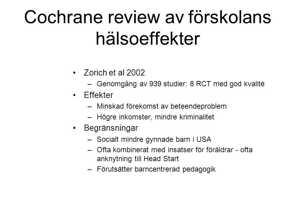 Cochrane review av förskolans hälsoeffekter •Zorich et al 2002 –Genomgång av 939 studier: 8 RCT med god kvalité •Effekter –Minskad förekomst av beteen