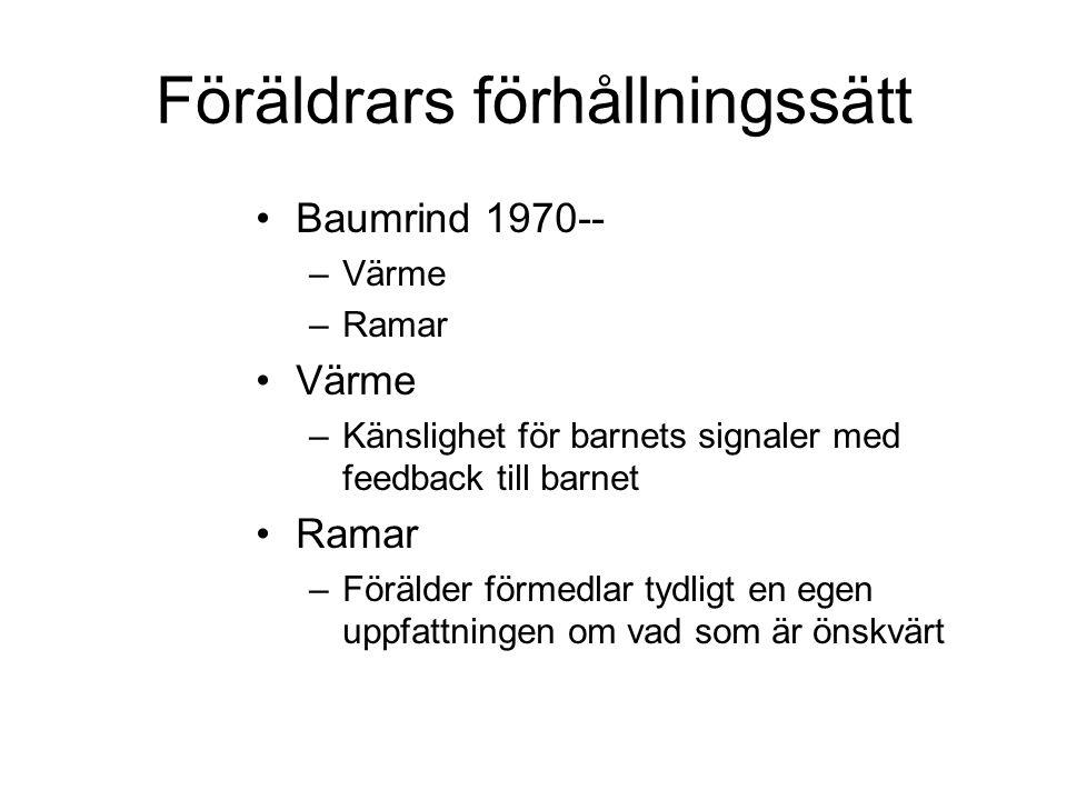 Föräldrars förhållningssätt •Baumrind 1970-- –Värme –Ramar •Värme –Känslighet för barnets signaler med feedback till barnet •Ramar –Förälder förmedlar