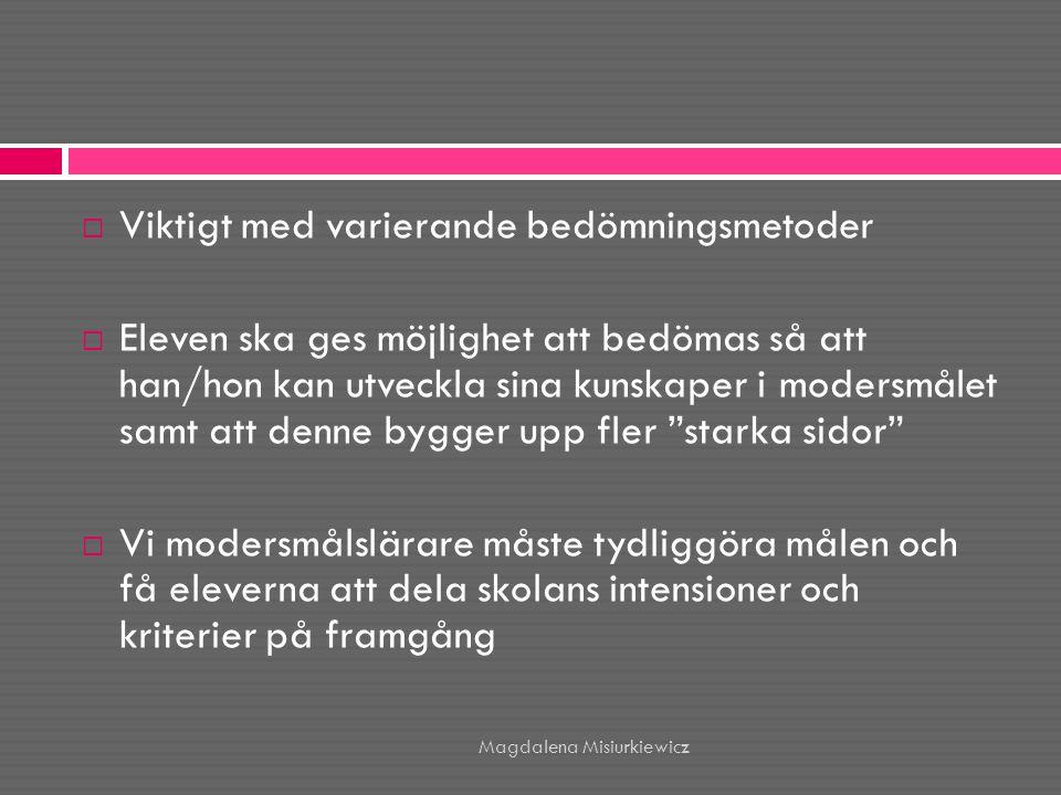  Viktigt med varierande bedömningsmetoder  Eleven ska ges möjlighet att bedömas så att han/hon kan utveckla sina kunskaper i modersmålet samt att de