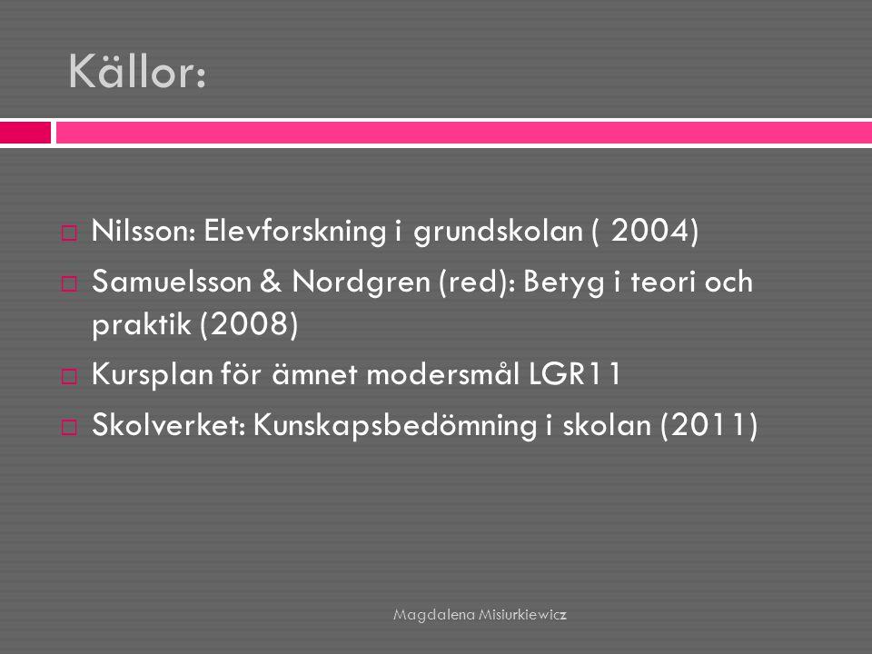 Källor:  Nilsson: Elevforskning i grundskolan ( 2004)  Samuelsson & Nordgren (red): Betyg i teori och praktik (2008)  Kursplan för ämnet modersmål