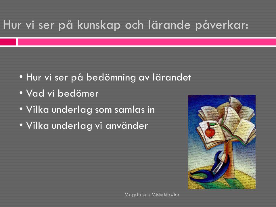 Källor:  Nilsson: Elevforskning i grundskolan ( 2004)  Samuelsson & Nordgren (red): Betyg i teori och praktik (2008)  Kursplan för ämnet modersmål LGR11  Skolverket: Kunskapsbedömning i skolan (2011) Magdalena Misiurkiewicz
