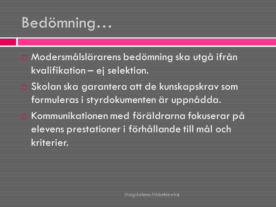 Bedömning…  Modersmålslärarens bedömning ska utgå ifrån kvalifikation – ej selektion.  Skolan ska garantera att de kunskapskrav som formuleras i sty