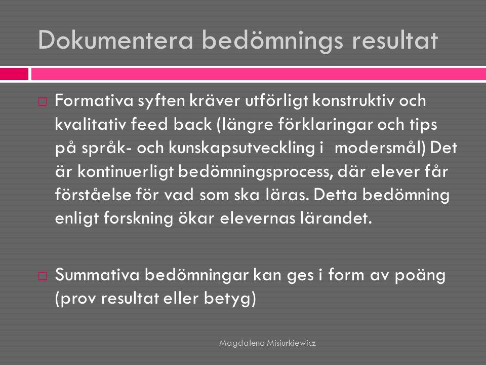 Dokumentera bedömnings resultat  Formativa syften kräver utförligt konstruktiv och kvalitativ feed back (längre förklaringar och tips på språk- och k