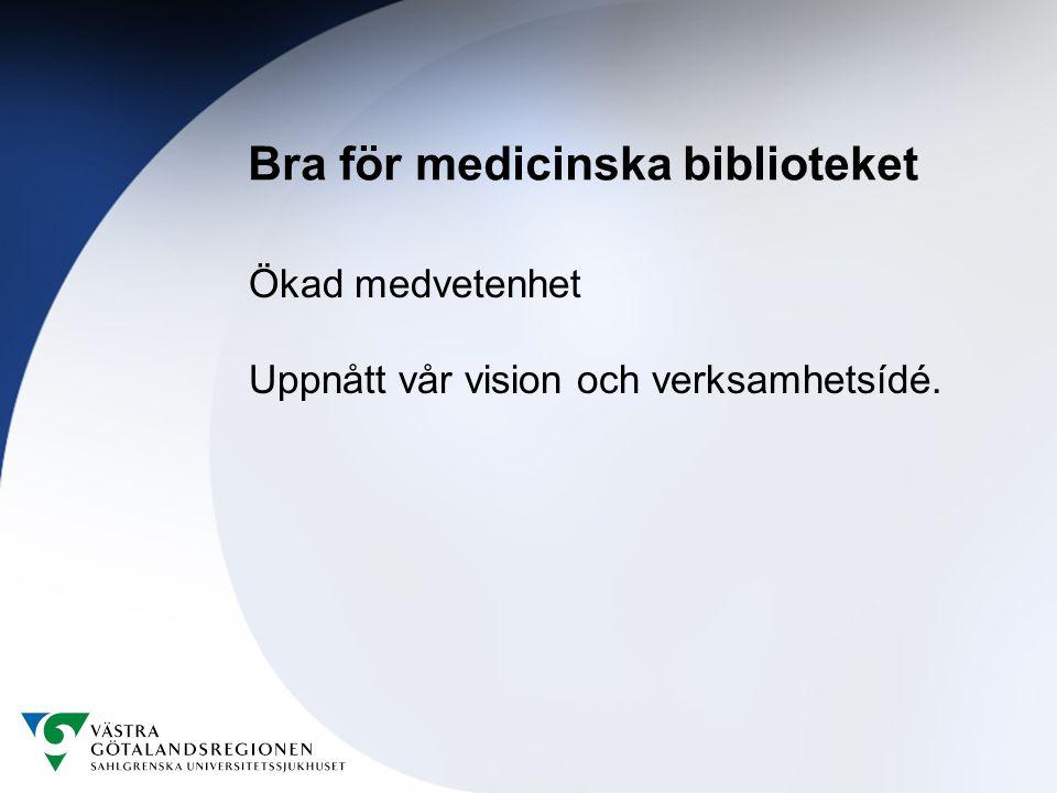 Bra för medicinska biblioteket Ökad medvetenhet Uppnått vår vision och verksamhetsídé.