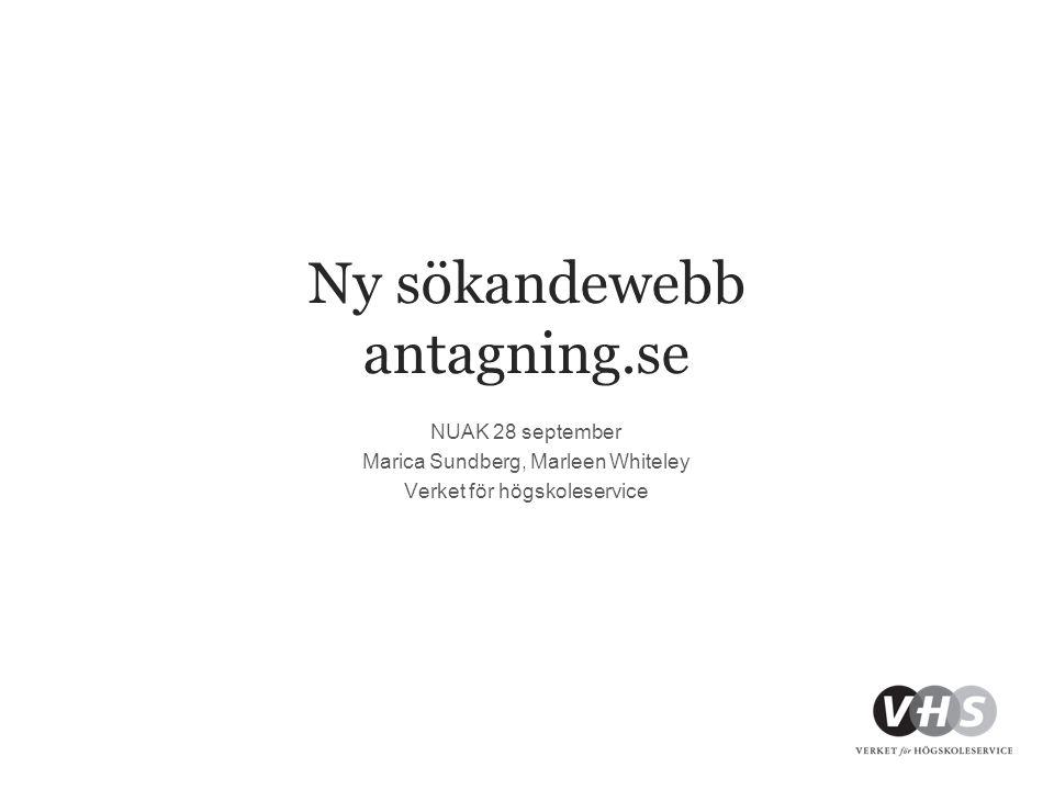 Ny sökandewebb antagning.se NUAK 28 september Marica Sundberg, Marleen Whiteley Verket för högskoleservice