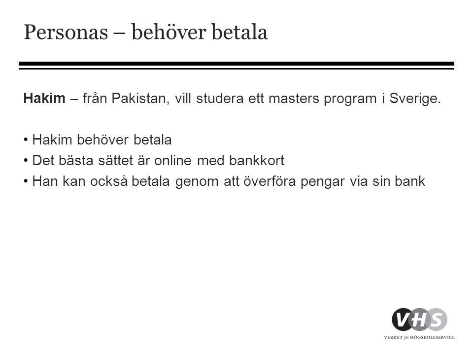 Personas – behöver betala Hakim – från Pakistan, vill studera ett masters program i Sverige. • Hakim behöver betala • Det bästa sättet är online med b