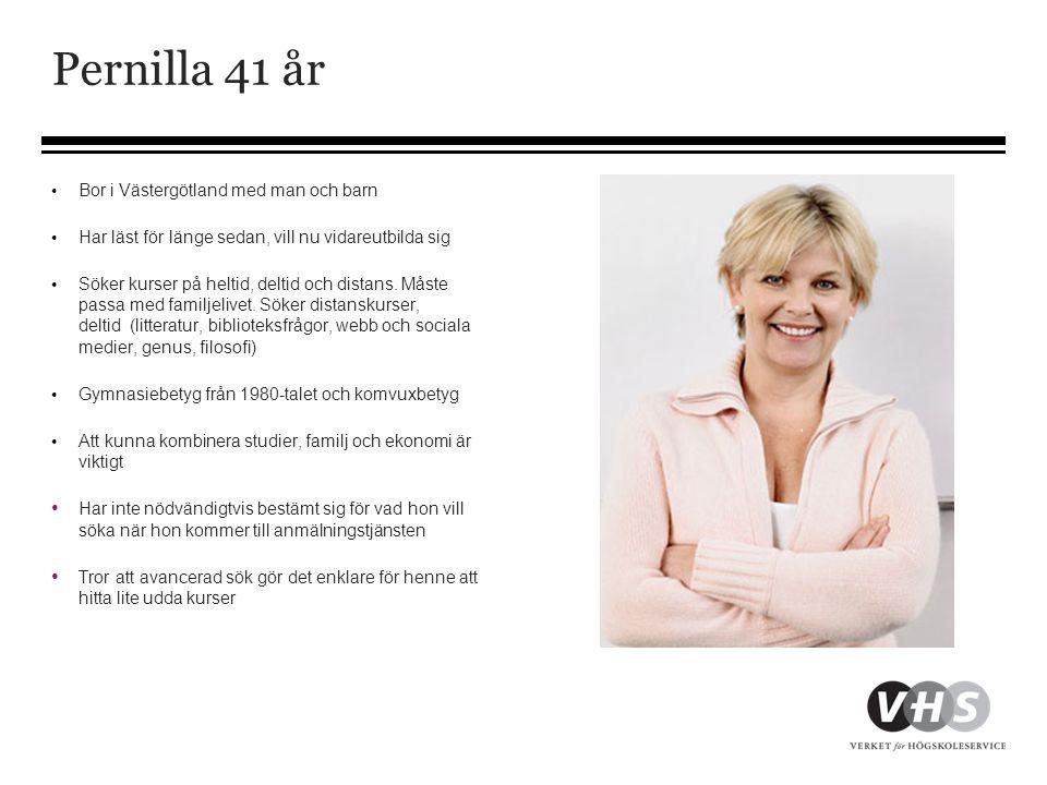 Pernilla 41 år • Bor i Västergötland med man och barn • Har läst för länge sedan, vill nu vidareutbilda sig • Söker kurser på heltid, deltid och dista