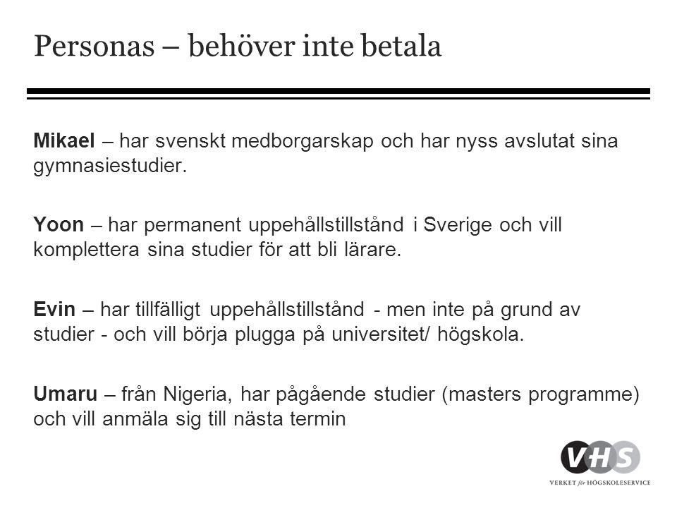 Personas – behöver inte betala Mikael – har svenskt medborgarskap och har nyss avslutat sina gymnasiestudier. Yoon – har permanent uppehållstillstånd
