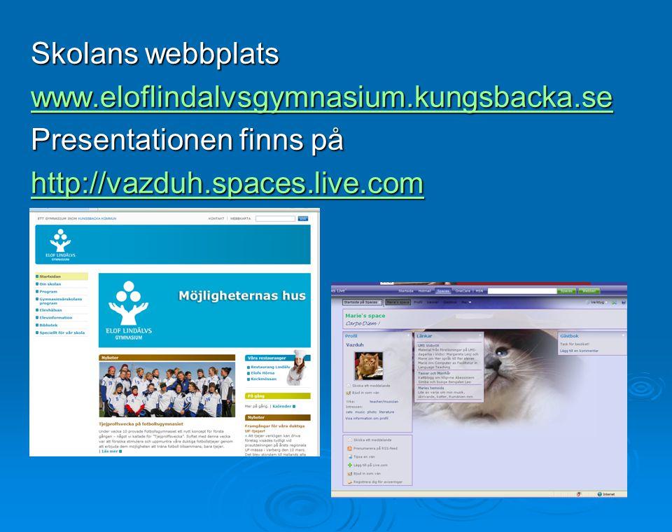 Skolans webbplats www.eloflindalvsgymnasium.kungsbacka.se Presentationen finns på http://vazduh.spaces.live.com