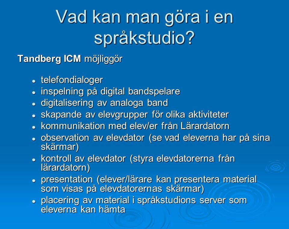 Vad kan man göra i en språkstudio? Tandberg ICM möjliggör Tandberg ICM möjliggör  telefondialoger  inspelning på digital bandspelare  digitaliserin