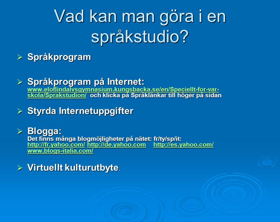 Vad kan man göra i en språkstudio?  Språkprogram  Språkprogram på Internet: www.eloflindalvsgymnasium.kungsbacka.se/en/Speciellt-for-var- skola/Spra