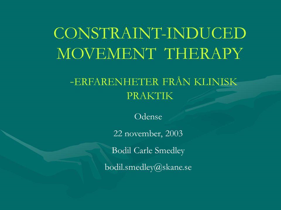 CONSTRAINT-INDUCED MOVEMENT THERAPY - ERFARENHETER FRÅN KLINISK PRAKTIK Odense 22 november, 2003 Bodil Carle Smedley bodil.smedley@skane.se