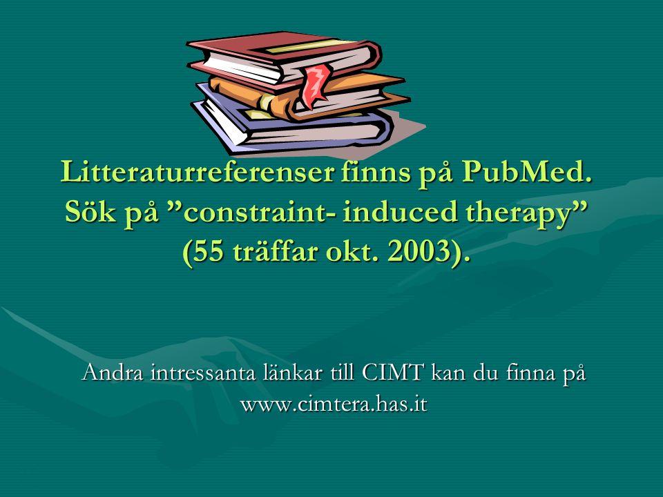 """Litteraturreferenser finns på PubMed. Sök på """"constraint- induced therapy"""" (55 träffar okt. 2003). Andra intressanta länkar till CIMT kan du finna på"""