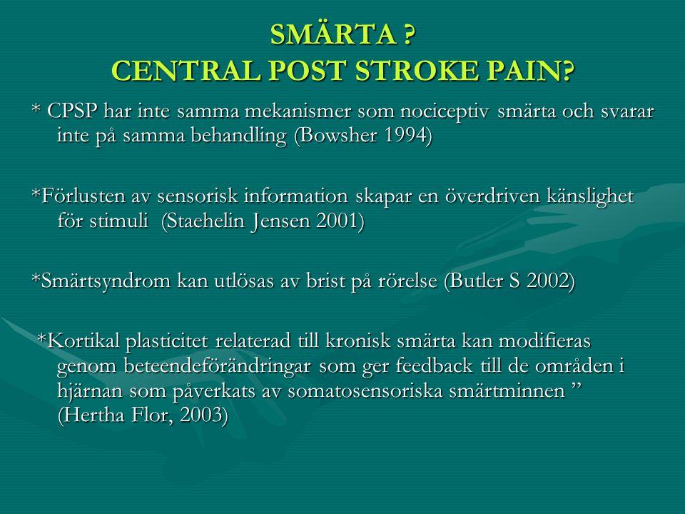 SMÄRTA ? CENTRAL POST STROKE PAIN? * CPSP har inte samma mekanismer som nociceptiv smärta och svarar inte på samma behandling (Bowsher 1994) *Förluste