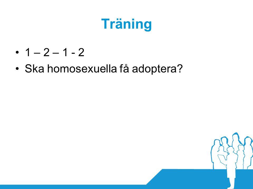 Träning •1 – 2 – 1 - 2 •Ska homosexuella få adoptera?