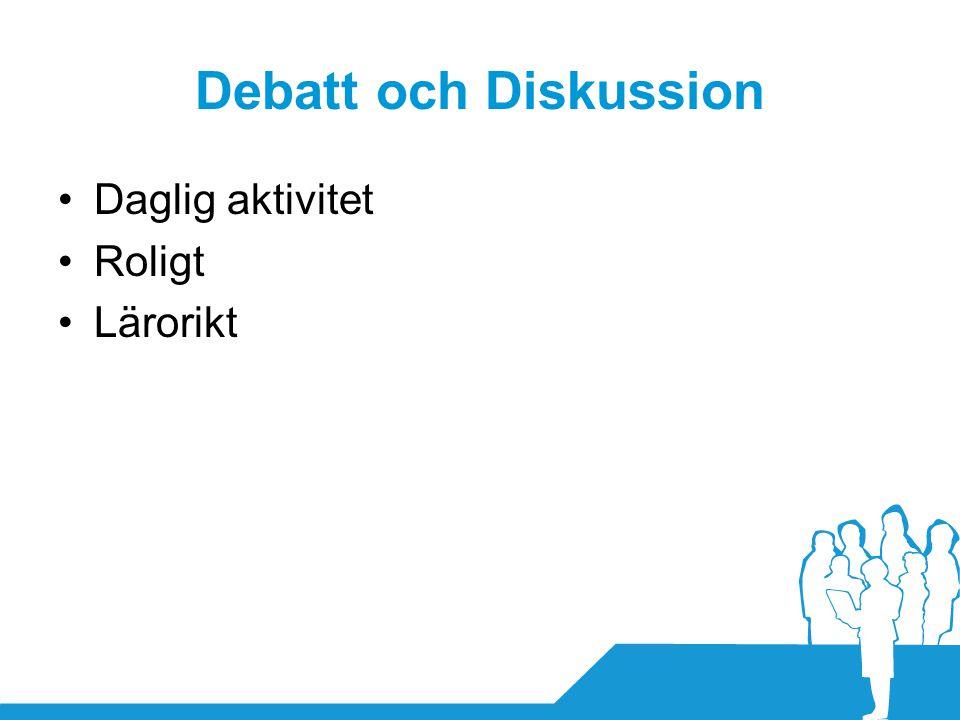 Debatt och Diskussion •Daglig aktivitet •Roligt •Lärorikt