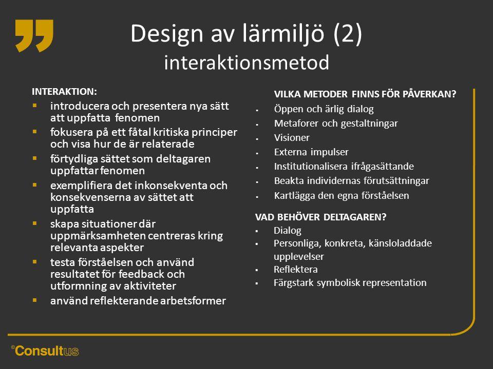 """"""" Design av lärmiljö (2) interaktionsmetod VILKA METODER FINNS FÖR PÅVERKAN?  Öppen och ärlig dialog  Metaforer och gestaltningar  Visioner  Exter"""