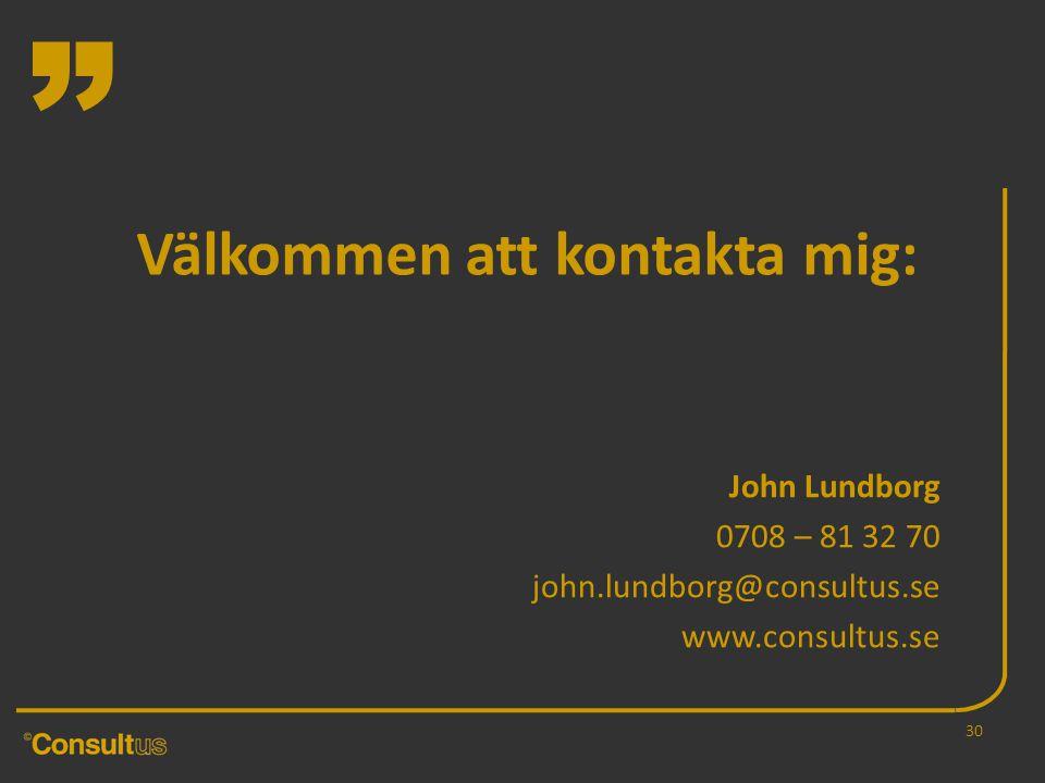 """"""" Välkommen att kontakta mig: John Lundborg 0708 – 81 32 70 john.lundborg@consultus.se www.consultus.se 30"""