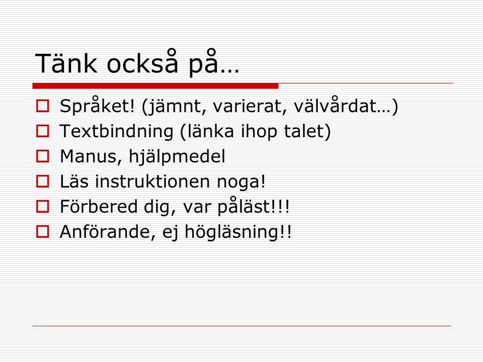 Tänk också på…  Språket! (jämnt, varierat, välvårdat…)  Textbindning (länka ihop talet)  Manus, hjälpmedel  Läs instruktionen noga!  Förbered dig