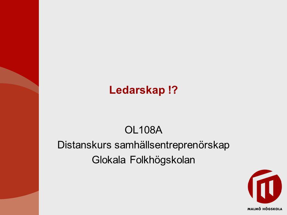 Ledarskap !? OL108A Distanskurs samhällsentreprenörskap Glokala Folkhögskolan