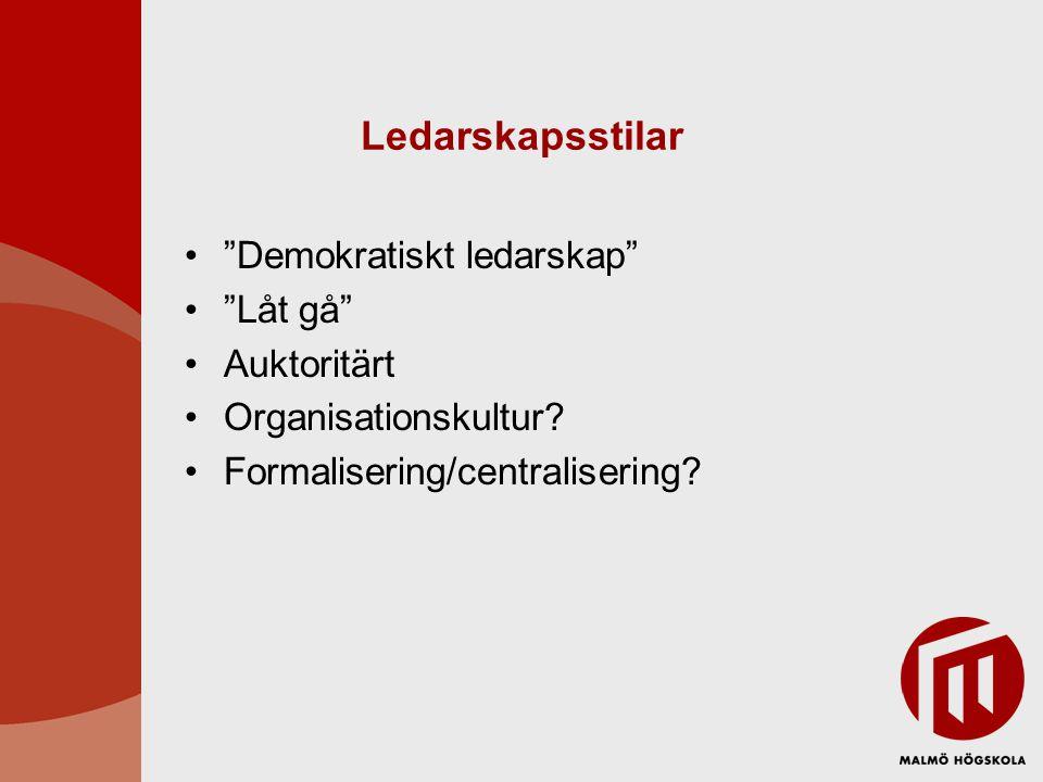 """Ledarskapsstilar •""""Demokratiskt ledarskap"""" •""""Låt gå"""" •Auktoritärt •Organisationskultur? •Formalisering/centralisering?"""